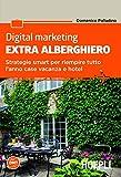 Digital marketing extra-alberghiero. Strategie smart per riempire tutto l'anno case vacanza e hotel