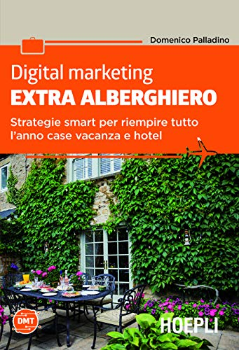 Digital marketing extra-alberghiero. Strategie smart per riempire tutto l'anno case vacanza e hotel
