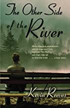The Other Side of the River: When mystical experiences and strange doctrines overtake his church, one man risks all to find the truth-A true story.