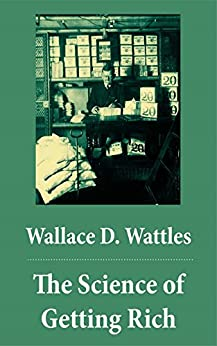 The Science of Getting Rich (The Unabridged Classic by Wallace D. Wattles) by [Wallace D. Wattles, Frank T. Merrill]