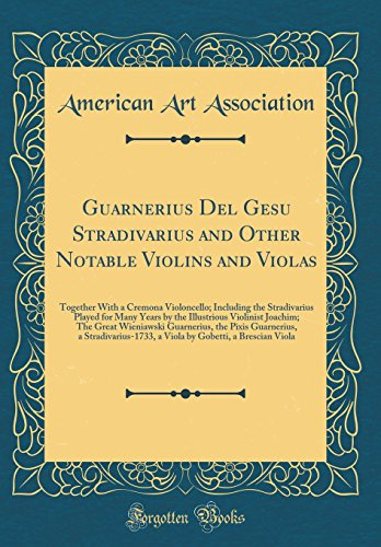 Guarnerius Del Gesu Stradivarius and Other Notable Violins and Violas: Together With a Cremona Violoncello; Including the Stradivarius Played for Many ... Guarnerius, the Pixis Guarnerius, a Str