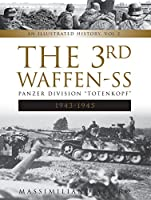 The 3rd Waffen-SS Panzer Division 1943-1945: Totenkopf: An Illustrated History (Divisions of the Waffen-SS)