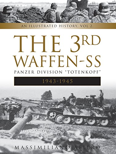 """The 3rd Waffen-SS Panzer Division \""""totenkopf,\"""" 1943-1945: An Illustrated History, Vol.2 (Divisions of the Waffen-SS)"""