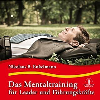 Das Mentaltraining für Leader und Führungskräfte                   Autor:                                                                                                                                 Nikolaus B. Enkelmann                               Sprecher:                                                                                                                                 Nikolaus B. Enkelmann                      Spieldauer: 30 Min.     26 Bewertungen     Gesamt 4,4