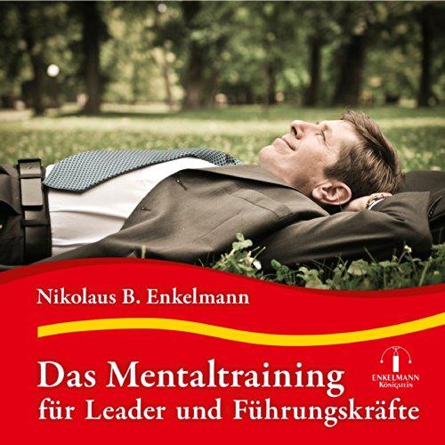 Das Mentaltraining für Leader und Führungskräfte audiobook cover art