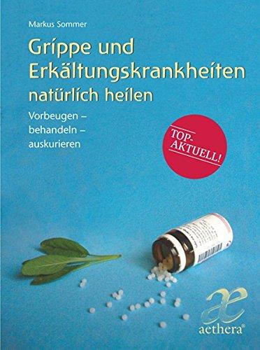 Grippe und Erkältungskrankheiten: natürlich heilen. Vorbeugen ─ Behandeln ─ Auskurieren (Aethera)