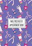 Nail Prosthetist Appointment Book: Professional Nail Stylist Log Book For Nails Stylists | Keep Track And Record All Details About Your Daily ... Client Name and More On 100 Detailed Sheets