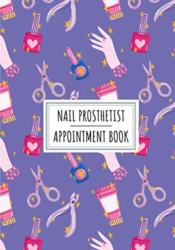Nail Prosthetist Appointment Book: Professional Nail Stylist Log Book For Nails Stylists   Keep Track And Record All Details About Your Daily ... Client Name and More On 100 Detailed...