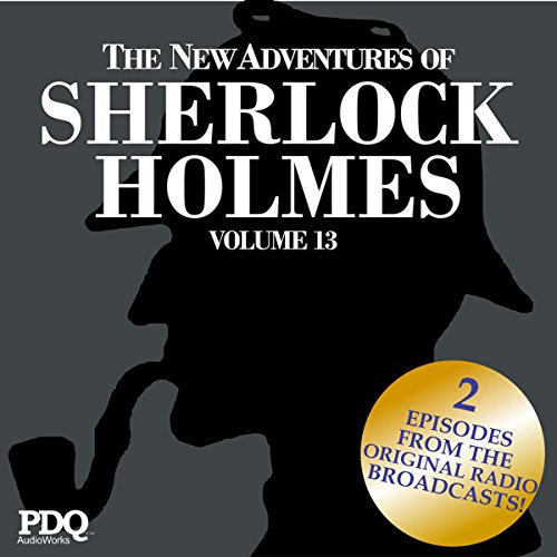 The New Adventures of Sherlock Holmes: The Golden Age of Old Time Radio Shows, Volume 13 audiobook cover art