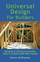Universal Design For Builders: Building & Selling Accessible. Safe & Comfortable New Homes