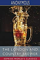 The London and Country Brewer (Esprios Classics)