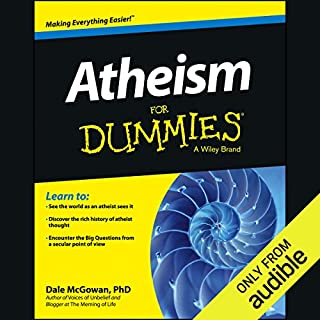 Atheism for Dummies                   By:                                                                                                                                 Dale McGowan PhD                               Narrated by:                                                                                                                                 Paul Mantell                      Length: 15 hrs and 49 mins     9 ratings     Overall 4.6