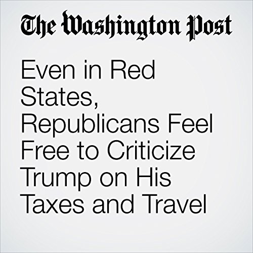 Even in Red States, Republicans Feel Free to Criticize Trump on His Taxes and Travel audiobook cover art