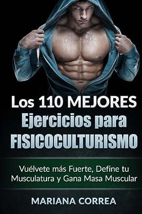 LOS 110 MEJORES EJERCICIOS Para FISICOCULTURISMO: Vuelvete mas Fuerte, Define tu Musculatura y Gana