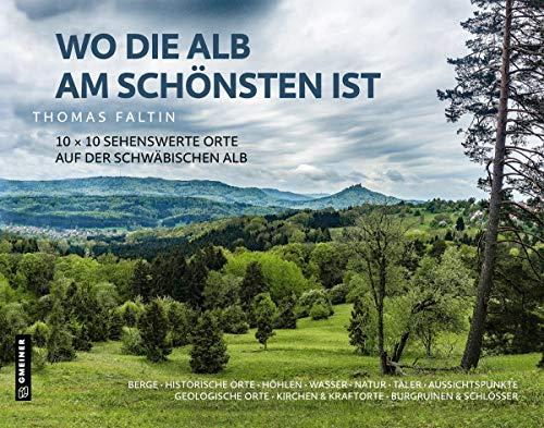 Wo die Alb am schönsten ist: 10 x 10 sehenswerte Orte auf der Schwäbischen Alb: Berge / Historische Orte / Höhlen / Wasser / Natur / Täler / ... & Schlösser (Bildbände im GMEINER-Verlag)