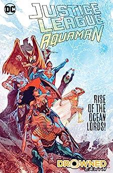 Justice League/Aquaman: Drowned Earth (2018-2019) (Justice League (2018-)) by [Scott Snyder, James Tynion, Dan Abnett, Rob Williams, Francis Manapul, Howard Porter, Frazer Irving, Bruno Redondo, Lan Medina, Clayton Henry]