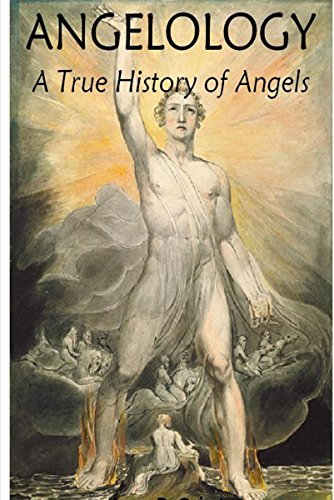 Angelology, A True History of Angels (English Edition)