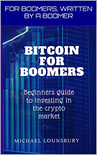 Bitcoin For Boomers: Beginners guide to investing in the crypto market (English Edition)