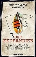 Der Federndieb: Ein passionierter Fliegenfischer kommt dem groessten Museumsraub der Naturgeschichte auf die Spur
