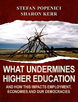 [Stefan Popenici, Sharon Kerr]のWhat Undermines Higher Education: And How This Impacts Employment, Economies and Our Democracies (English Edition)
