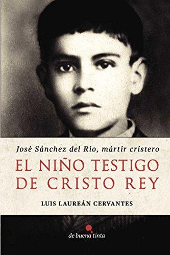 El niño testigo de Cristo Rey: José Sánchez del Río, mártir cristero