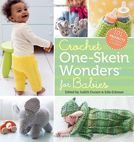 Crochet One-Skein Wonders® for Babies: 101 Projects for Infants & Toddlers By Edie Eckman