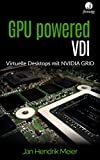 GPU powered VDI: Virtuelle Desktops mit NVIDIA GRID (German Edition)