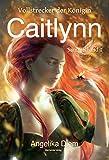 Caitlynn: Vollstrecker der Königin Sammelband 1 (Die Türme von Ibjadar) (German Edition)