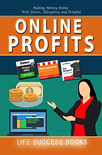 Online Profits: Making Money Online with Fiverr, Aliexpress and Printful (English Edition) eBook: Books, Life Success : Amazon.es: Tienda Kindle