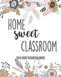Home Sweet Classroom 2019-2020 Teacher Planner: Weekly & Monthly View Planner, Organizer & Diary