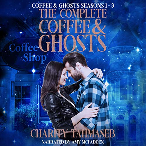 The Complete Coffee & Ghosts: Coffee & Ghosts Seasons 1-3 Audiobook By Charity Tahmaseb cover art