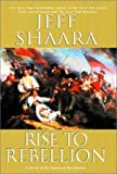 Rise to Rebellion by Jeff Shaara (1-Aug-2001) Hardcover