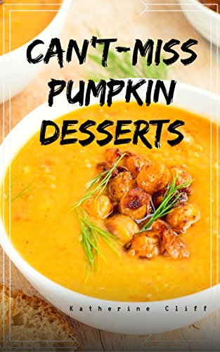 Can't-Miss  Pumpkin Desserts by [Katherine Cliff]
