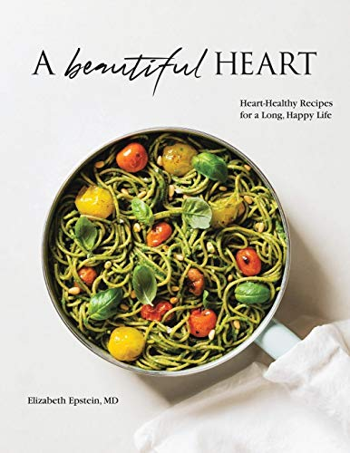 A Beautiful Heart Cookbook: Heart-Healthy Recipes for a Long, Happy Life