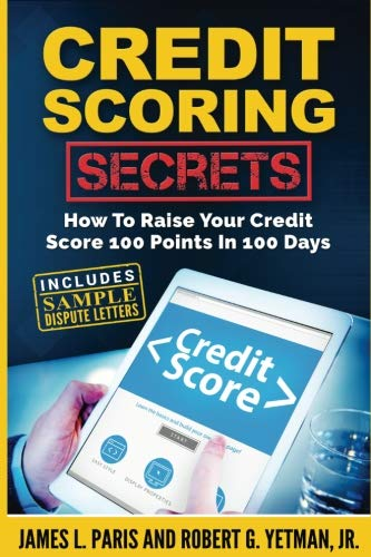 Credit Scoring Secrets: How To Raise Your Credit Score 100 Points In 100 Days