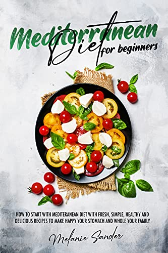 Mediterranean Diet for Beginners: The Ultimate Step-by-Step Guide That Will Allow to Start with Mediterranean Diet Avoiding Health Issues and Eating Many ... Recipe Smelling Sea. (English Edition)