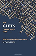 The Gifts I Never Knew I Had: Reflections on Ordinary Treasures