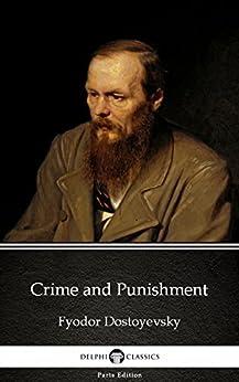 Crime and Punishment by Fyodor Dostoyevsky - Delphi Classics (Illustrated) (Delphi Parts Edition (Fyodor Dostoyevsky) Book 9) (English Edition) por [Fyodor Dostoyevsky, Delphi Classics]