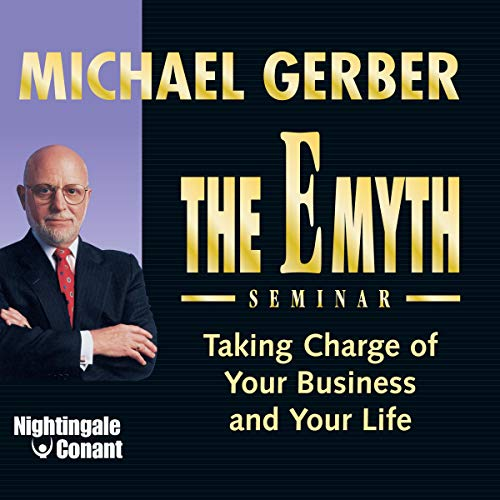 The E-Myth Seminar: Taking Charge of Your Business and Your Life