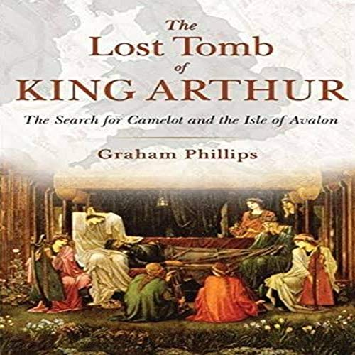 The Lost Tomb of King Arthur Audiobook By Graham Phillips cover art