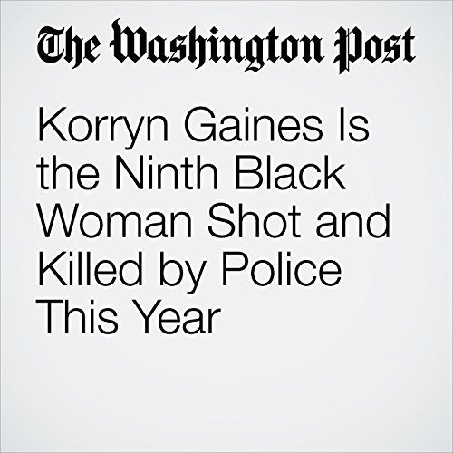 Korryn Gaines Is the Ninth Black Woman Shot and Killed by Police This Year audiobook cover art