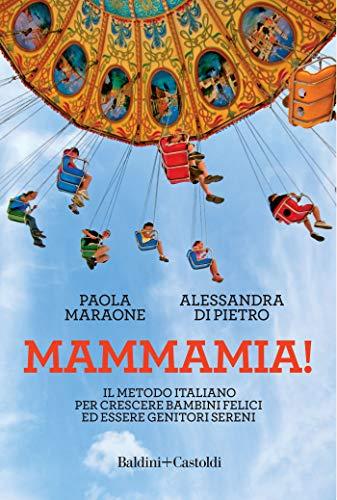 Mammamia!: Il metodo italiano per crescere bambini felici ed essere genitori sereni