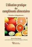 Utilisation pratique des compléments alimentaires: Vitamines et Oligoéléments (Universite rose-croix)