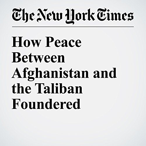 How Peace Between Afghanistan and the Taliban Foundered cover art