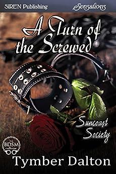 A Turn of the Screwed [Suncoast Society] (Siren Publishing Sensations) by [Tymber Dalton]