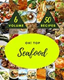 Oh! Top 50 Seafood Recipes Volume 6: A Seafood Cookbook You Will Love