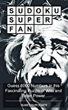 Sudoku Super Fan: Guess 6000 Numbers in this Fascinating Puzzle of Wits and Brain Power (Sudoku Is Awesome Book 1) (English Edition)