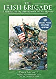 The Irish Brigade: A Pictorial History of the Famed Civil War Fighters - Russ A. Pritchard Jr.