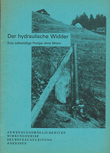 Der hydraulische Widder. Eine selbsttätige Pumpe ohne Motor