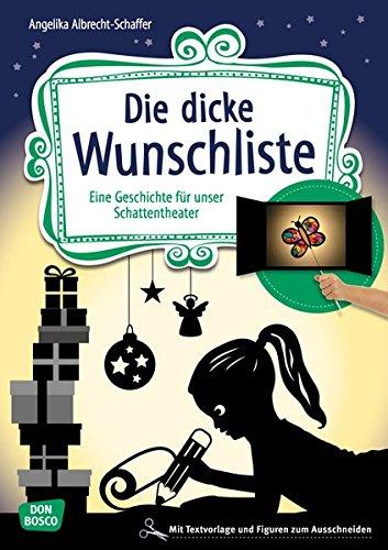 Die dicke Wunschliste: Eine Geschichte für unser Schattentheater mit Textvorlage und Figuren zum Ausschneiden (Geschichten und Figuren für unser Schattentheater)